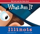 What Am I? Illinois: My Look and See State Book