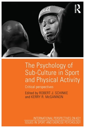The Psychology of Sub-Culture in Sport and Physical Activity Critical perspectives
