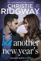 Not Another New Year's: Holiday Duet Book 2 by Christie Ridgway