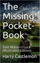The missing pocket-book; or Tom Mason's luck: (Illustrated Edition) by Castlemon, Harry, 1842