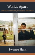 Worlds Apart: Bosnian Lessons for Global Security by Swanee Hunt