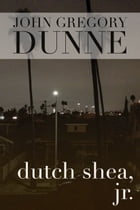 Dutch Shea, Jr. by John Gregory Dunne