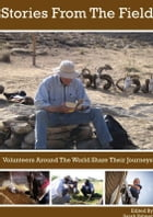 Stories From The Field: Volunteers Around The World Share Their Journeys by Sarah Palmer