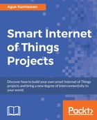 Smart Internet of Things Projects by Agus Kurniawan
