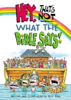 Hey! That's Not What The Bible Says! by Bill Ross