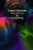 Isabel Clarendon: Vol. I (of II) by George Gissing