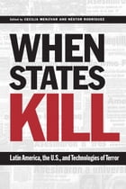 When States Kill: Latin America, the U.S., and Technologies of Terror