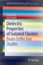 Dielectric Properties of Isolated Clusters: Beam Deflection Studies by Sven Heiles