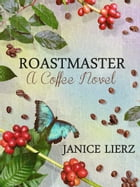 Roastmaster (A Coffee Novel) by Janice Lierz