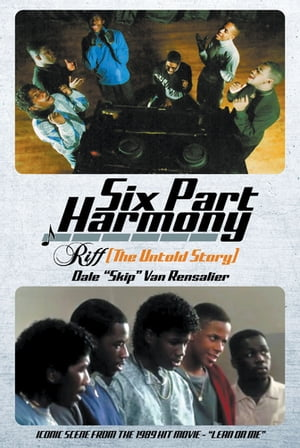 "Six Part Harmony - Riff (The Untold Story) by Dale ""Skip"" Van Rensalier"
