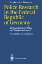 "Police Research in the Federal Republic of Germany: 15 Years Research Within the ""Bundeskriminalamt"" by Roland V. Clarke"