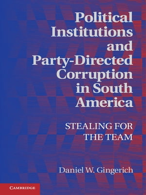 Political Institutions and Party-Directed Corruption in South America Stealing for the Team