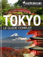 Tokyo, le guide complet by Romain Thiberville