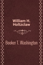 Booker T. Washington by William H. Holtzclaw