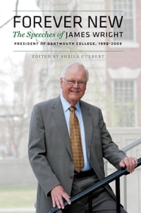 Forever New: The Speeches of James Wright, President of Dartmouth College, 1998–2009