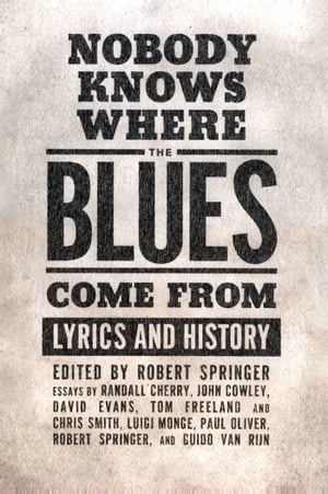 Nobody Knows Where the Blues Come From: Lyrics and History by Robert Springer