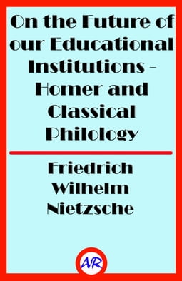 On the Future of our Educational Institutions - Homer and Classical Philology
