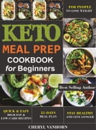 Keto Meal Prep Cookbook for Beginners: Quick & Easy High-Fat & Low-Carb Recipes For People to Lose Weight, Stay Healthy and Live Longer by Cheryl Vanhorn