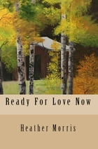 Ready For Love Now- Book 6 of the Colvin Series by Heather Morris
