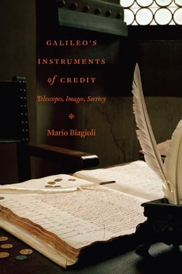Book Galileo's Instruments of Credit: Telescopes, Images, Secrecy by Mario Biagioli