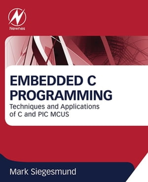 Embedded C Programming Techniques and Applications of C and PIC MCUS