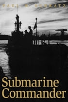 Submarine Commander: A Story of World War II and Korea by Paul R. Schratz
