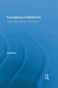 Foundations of Modernity: Human Agency and the Imperial State