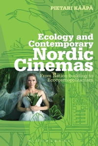 Ecology and Contemporary Nordic Cinemas: From Nation-building to Ecocosmopolitanism