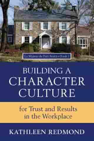 Building A Character Culture: For Trust and Results in the Workplace