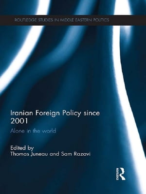 Iranian Foreign Policy Since 2001 Alone in the World
