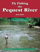Fly Fishing the Pequest River, New jersey: An Excerpt from Fly Fishing the Mid-Atlantic by Beau Beasley