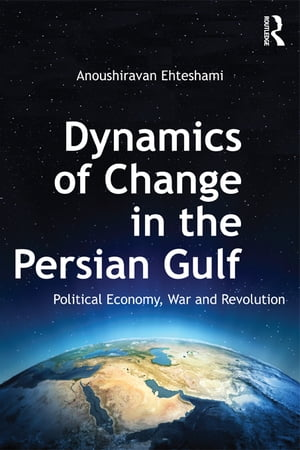 Dynamics of Change in the Persian Gulf Political Economy,  War and Revolution