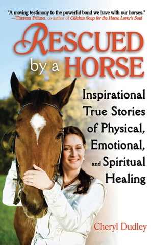 Rescued by a Horse True Stories of Physical,  Emotional,  and Spiritual Healing