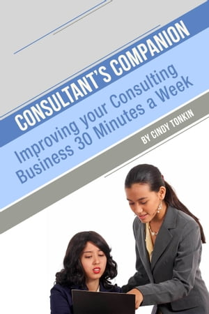Consultant's Companion: Improve your consultancy 30 minutes a week by Cindy Tonkin
