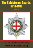 The Coldstream Guards, 1914-1918 Vol. I [Illustrated Edition] by Lt. Col. Sir John Foster George Ross-of-Bladensburg