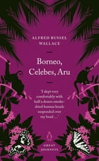 Borneo, Celebes, Aru by Alfred Russel Wallace