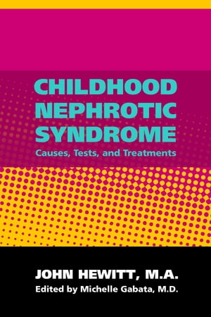 Childhood Nephrotic Syndrome: Causes, Tests and Treatments