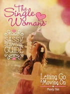 The Single Woman's Sassy Survival Guide, Letting Go and Moving On by The Single Woman Mandy Hale