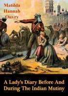 A Lady's Diary Before And During The Indian Mutiny [Illustrated Edition] by Matilda Hannah Ouvry