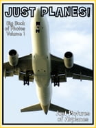 Just Plane Photos! Big Book of Photographs & Pictures of Airplanes, Vol. 1 by Big Book of Photos