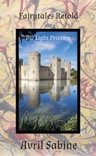 Fairytales Retold: The Light Princess by Avril Sabine