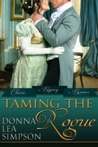 Taming the Rogue: 3 Classic Regency Romance Novellas by Donna Lea Simpson