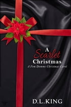 A Scarlet Christmas: A FemDomme Christmas Carol by DL King