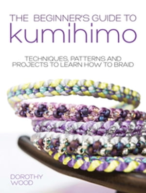 The Beginner's Guide to Kumihimo Techniques,  patterns and projects to learn how to braid