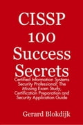 CISSP 100 Success Secrets: Certified Information Systems Security Professional; The Missing Exam Study, Certification Preparation and Security Applica