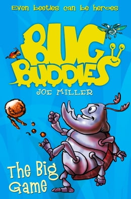 Book The Big Game (Bug Buddies, Book 1) by Joe Miller