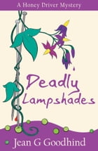 Deadly Lampshades: A Honey Driver Mystery by Jean G. Goodhind