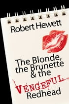 The Blonde, the Brunette, and the Vengeful Redhead by Robert Hewett