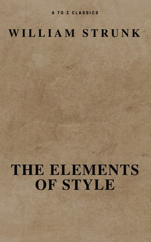 The Elements of Style ( Fourth Edition ) ( A to Z Classics)