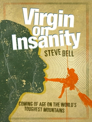 Virgin on Insanity Coming of age on the world's toughest mountains